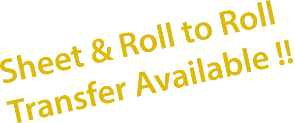 Sheet & Roll to Roll Transfer Available!!